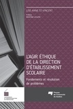 Lise-Anne St-Vincent - Agir éthique de la direction d'établissement scolaire - Fondements et résolution de problèmes.