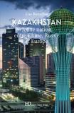 Lise Barcellini - Kazakhstan - Jeune nation entre Chine, Russie et Europe.
