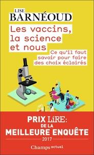 Lise Barnéoud - Les vaccins, la science et nous - Ce qu'il faut savoir pour faire des choix éclairés.