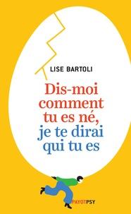 Lise Bartoli - Dis-moi comment tu es né, je te dirai qui tu es.