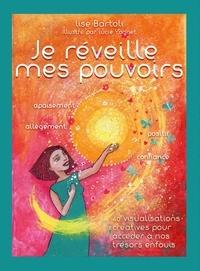 Lise Bartoli - Je réveille mes pouvoirs - 40 visualisations créatives pour accéder à nos trésors enfouis.