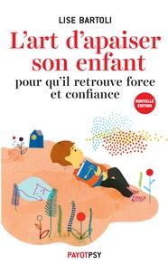 Lise Bartoli - L'art d'apaiser son enfant pour qu'il retrouve force et confiance.