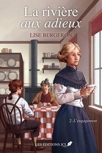 Lise Bergeron - La rivière aux adieux  : La rivière aux adieux T. 2 - L'engagement.