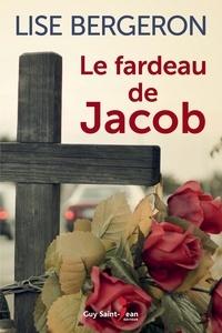 Lise Bergeron - Le fardeau de Jacob.