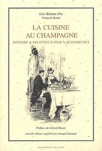 Lise Bésème-Pia et François Bonal - La cuisine au champagne. - Histoire & recettes d'hier à aujourd'hui.