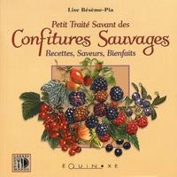 Lise Bésème-Pia - Petit traité savant des confitures sauvages - Recettes, saveurs, bienfaits.