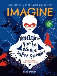 Lise Bilien et Stéphanie Desbenoît - Imagine que tu as des super-pouvoirs - 7 histoires pour te détendre. 1 CD audio