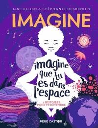 Lise Bilien et Stéphanie Desbenoît - Imagine que tu es dans l'espace - 7 histoires pour te détendre. 1 CD audio