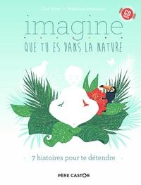 Lise Bilien et Stéphanie Desbenoît - Imagine que tu es dans la nature - 7 histoires pour te détendre. 1 CD audio