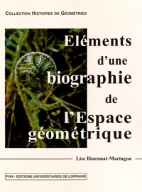 Lise Bioesmat-Martagon - Eléments d'une biographie de l'espace géométrique.