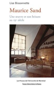 Lise Bissonnette - Maurice Sand - Une oeuvre et son brisant au XIXe siècle.
