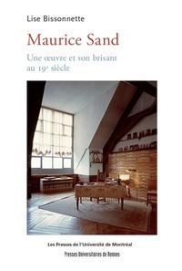 Lise Bissonnette - Maurice Sand - Une œuvre et son brisant au 19e siècle.