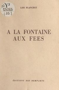 Lise Blanchet - À la fontaine aux fées.