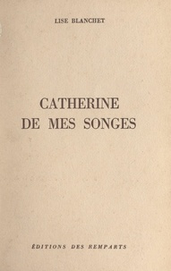 Lise Blanchet - Catherine de mes songes.
