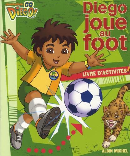 Lise Boëll et Nathalie Merluzzi - Diego joue au foot - Livre d'activités.