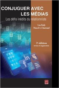 Lise Boily et Marcel Chartrand - Conjuguer avec les médias - Les défis inédits du relationniste.