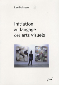 Lise Boisseau - Initiation au langage des arts visuels.