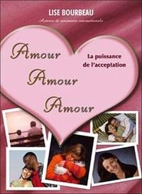 Lise Bourbeau - Amour Amour Amour - La puissance de l'acceptation.