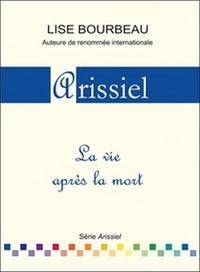 Lise Bourbeau - Arissiel - La vie après la mort.