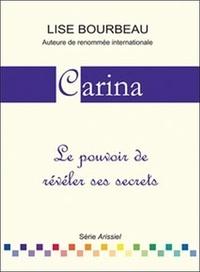 Lise Bourbeau - Carina - Le pouvoir de révéler ses secrets.