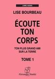 Lise Bourbeau - Ecoute ton corps - Tome 1, Ton plus grand ami sur la Terre. 1 CD audio