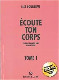 Lise Bourbeau - Ecoute ton corps - Tome 1, Ton plus grand ami sur la terre.