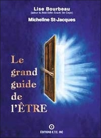 Lise Bourbeau et Micheline St-Jacques - Le grand guide de l 'ETRE.