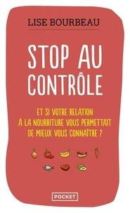 Lise Bourbeau - Stop au contrôle - Et si votre relation à la nourriture permettait de mieux vous connaître ?.