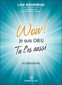 Lise Bourbeau - Wow ! Je suis Dieu - Tu l'es aussi.