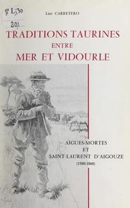 Lise Carretero et A. Crespon - Traditions taurines entre mer et Vidourle - Aigues-Mortes et Saint-Laurent d'Aigouze, 1580-1860.