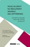 Lise Casaux-Labrunée et Jean-Francois Roberge - Pour un droit du règlement amiable des différends - Des défis à relever pour une justice de qualité.