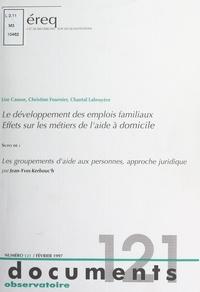 Lise Causse et Christine Fournier - Le développement des emplois familiaux, effets sur les métiers de l'aide à domicile - Suivi de Les groupements d'aide aux personnes, approche juridique.