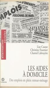 Lise Causse et Christine Fournier - Les aides à domicile - Des emplois en plein remue-ménage.