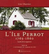 Lise Chartier - L'île Perrot, 1765-1860 - La fin de la seigneurie. Suivi de L'historique du terrier de 1817.