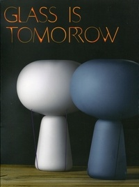 Glass is tomorrow - Reinventing glass art & design in Europe.pdf