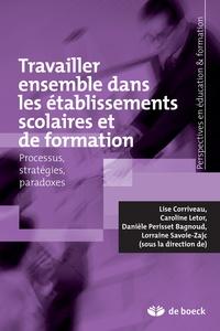 Lise Corriveau et Caroline Letor - Travailler ensemble dans les établissements scolaires processus, stratégies et paradoxes - Processus, stratégies et paradoxes.