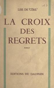 Lise de Cère - La croix des regrets.