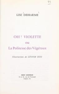 Lise Deharme et Leonor Fini - Oh ! Violette - Ou La politesse des végétaux.
