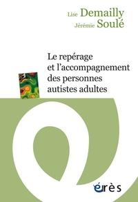 Le repérage et l'accompagnement des personnes autistes adultes - Lise Demailly |