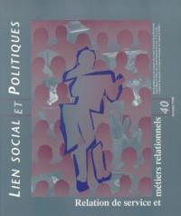 Lise Demailly et  Collectif - LIEN SOCIAL ET POLITIQUES N°40 AUTOMNE 1998 : RELATION DE SERVICE ET METIERS RELATIONNELS.