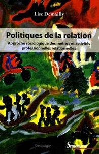 Lise Demailly - Politiques de la relation - Approche sociologique des métiers et activités professionnelles relationnelles.