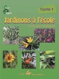 Lise Dhayan et Jean Cardo - Jardinons à l'école Cycle 1 - Guide pour l'enseignant.