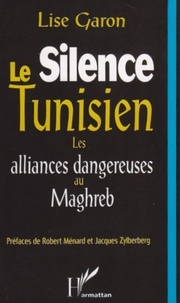 Lise Garon - Le silence tunisien - Les alliances dangereuses au Maghreb.