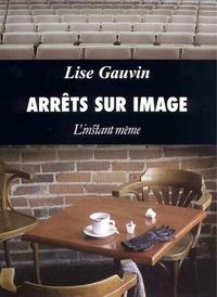 Lise Gauvin - Arrêts sur image.