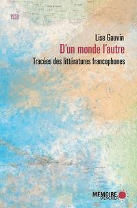 Lise Gauvin et  Mémoire d'encrier - D'un monde l'autre. Tracées des littératures francophones.