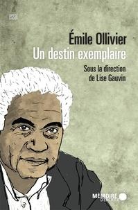 Lise Gauvin et Gérard Aubourg - Émile Ollivier. Un destin exemplaire.