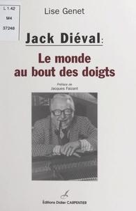 Lise Genet et Jacques Faizant - Jack Diéval - Le monde au bout des doigts.