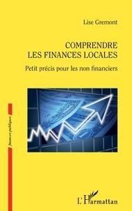 Lise Gremont - Comprendre les finances locales - Petit précis pour les non financiers.