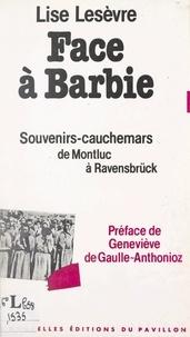 Lise Lesèvre et Geneviève de Gaulle-Anthonioz - Face à Barbie - Souvenirs-cauchemars, de Montluc à Ravensbrück.