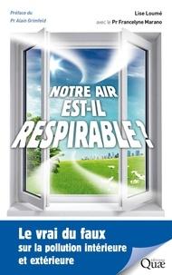 Lise Loumé et Francelyne Marano - Notre air est-il respirable ? - Le vrai du faux sur la pollution intérieure et extérieure.